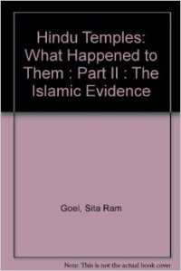 Hindu Temples: What Happened To Them: The Islamic Evidence (Vol II)