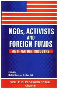 NGOs, Activists and Foreign Funds: Anti-Nation Industry by Radha Rajan & Krishan Kak