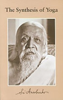 The Synthesis of Yoga by Sri Aurobindo