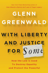 Liberty and Justice for Some by Glenn Greenwald