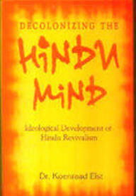 Decolonizing the Hindu Mind by Koenraad Elst