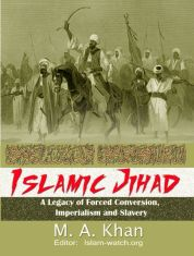 Islamic Jihad: A Legacy of Forced Conversion, Imperialism and Slavery – M.A. Khan