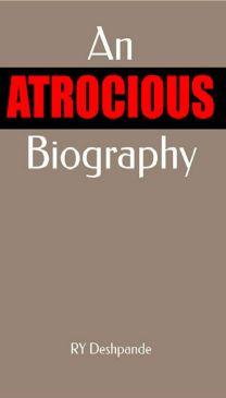 An Atrocious Biography by R. Y. Deshpande