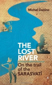 The Lost River: On the trail of the Sarasvati