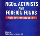 NGOs, Activists, and Foreign Funds: Anti-National Industry