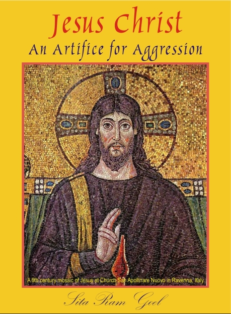 Jesus Christ: An Artifice for Aggression by Sita Ram Goel