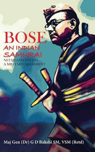 Bose: An Indian Samurai : Netaji and the INA : a Military Assessment