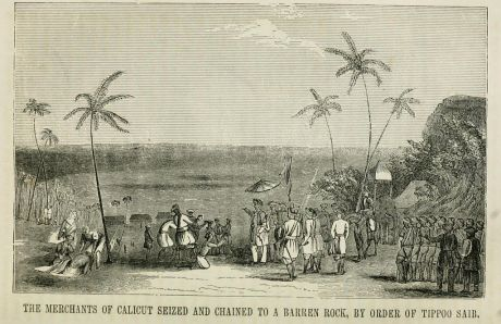 The merchants of Calicut seized and chained to a barren rock, by the order of Tippoo Sahib